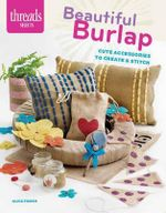 Beautiful Burlap : Cute Accessories to Create & Stitch - Alice Fisher