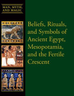 Beliefs, Rituals, and Symbols of Ancient Egypt, Mesopotamia, and the Fertile Crescent