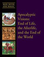 Apocalyptic Visions : End of Life, the Afterlife, and the End of the World