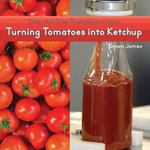 Turning Tomatoes Into Ketchup - Dawn James