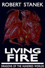 Living Fire (Dragons of the Hundred Worlds, Book 2) - Robert Stanek