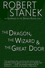 The Dragon, the Wizard & the Great Door (Book #1 in Guardians of the Dragon Realms) - Robert Stanek