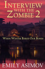 Interview with the Zombie 2 - When Winter Bared Our Bones - Emily Asimov