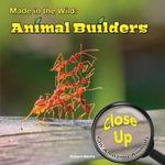 Made in the Wild : Animal Builders - Robert Norris