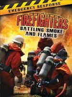 Firefighters : Battling Smoke and Flames - Tom Greve