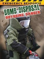 Bomb Disposal : Diffusing Danger - Carla Mooney