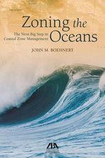 Zoning the Oceans : The Next Big Step in Coastal Zone Management - John M. Boehnert