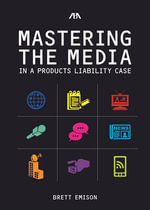 Mastering the Media in a Products Liability Case - Brett Emison