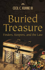 Buried Treasure : Finders, Keepers, and the Law - Cecil C Kuhne, III