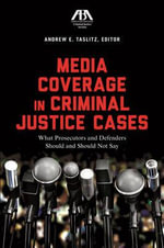 Media Coverage in Criminal Justice Cases : What Prosecutors and Defenders Should and Should Not Say