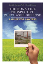 The Bona Fide Prospective Purchaser Defense : A Guide for Lawyers - David L Guevara, PH.D