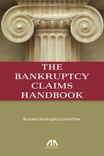 The Bankruptcy Claims Handbook - ABA Business Law Section Business Bankruptcy Committee