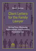 Client Letters for the Family Lawyer : Saving Time, Managing Relationships, and Practicing Preventive Law - Mark E. Sullivan