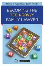 Becoming the Tech-Savvy Family Lawyer - Melissa A. Kucinski