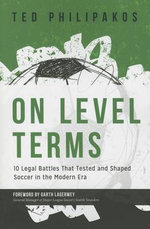 On Level Terms : 10 Legal Battles That Tested and Shaped Soccer in the Modern Era - Ted Philipakos