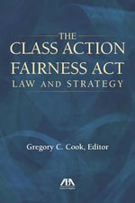 The Class Action Fairness Act : Law and Strategy