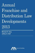 Annual Franchise and Distribution Law Developments, 2013 - Michael R Gray