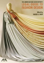 The American Bar Association's Legal Guide to Fashion Design - David H Faux