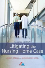 Litigating the Nursing Home Case - Professor James T O'Reilly