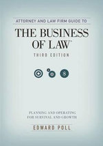 Attorney and Law Firm Guide to the Business of Law : Planning and Operating for Survival and Growth - Edward Poll