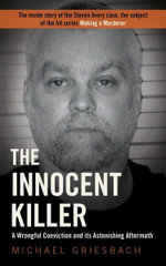 The Innocent Killer : A True Story of a Wrongful Conviction and Its Astonishing Aftermath - Michael Griesbach
