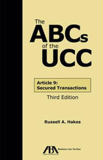 The ABCs of the UCC : Article 9: Secured Transactions - Russell A Hakes