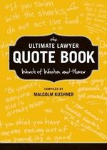 The Ultimate Lawyer Quote Book : Words of Wisdom and Humor - Malcolm L Kushner