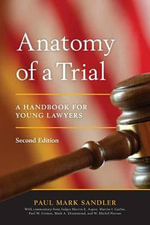 Anatomy of a Trial : A Handbook for Young Lawyers - Paul Mark Sandler