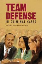 Team Defense in Criminal Cases - Andrea D Lyon