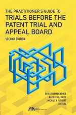 The Practitioner's Guide to Trials Before the Patent Trial and Appeal Board - Erika Harmon Arner