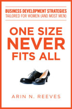 One Size Never Fits All : Business Development Strategies Tailored for Women (And Most Men) - Arin N. Reeves