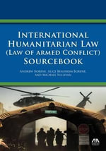 International Humanitarian Law (Law of Armed Conflict) Sourcebook - Andrew Borene