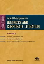 Recent Developments in Business and Corporate Litigation : Business Associations Law; Employment and Labor Law; And Finance and Securities Litigation and Arbitration - ABA Business and Corporation Litigation Committee