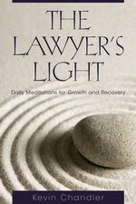The Lawyer's Light : Daily Meditations for Growth and Recovery - Kevin Chandler