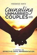 Counseling Unmarried Couples : A Guide to Effective Legal Representation - Frederick Hertz