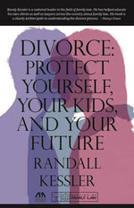 Divorce : Protect Yourself, Your Kids, and Your Future - Randall M Kessler