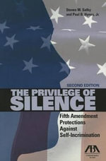 The Privilege of Silence : Fifth Amendment Protections Against Self Incrimination - Steven M Salky