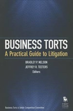 Business Torts : A Practical Guide to Litigation - Bradley P Nelson