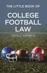 The Little Book of College Football Law - Cecil C Kuhne, III