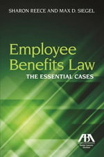 Employee Benefits Law : The Essential Cases - Sharon Reece