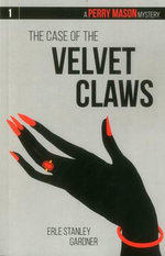 The Case of the Velvet Claws : A Perry Mason Mystery #1 - Erle Stanley Gardner
