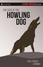 The Case of the Howling Dog : A Perry Mason Mystery #4 - Erle Stanley Gardner