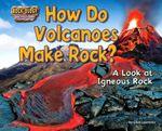 How Do Volcanoes Make Rock? : A Look at Igneous Rock - Ellen Lawrence