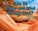 How Do Water and Wind Change Rock? : A Look at Sedimentary Rock - Ellen Lawrence