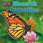Monarch Butterflies : Little Bits: In Winter, Where Do They Go? - Joyce L Markovics