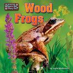 Wood Frogs : Little Bits: In Winter, Where Do They Go? - Joyce L Markovics
