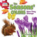 The Seasons' Colors : How They Change - Joyce L Markovics