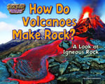 How Do Volcanoes Make Rock? : A Look at Igneous Rock - Ellen Lawrence