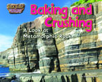 Baking and Crushing : A Look at Metamorphic Rock - Ellen Lawrence