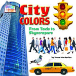 City Colors : Taxis to Skyscrapers - Joyce Markovics